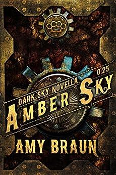 Amber Sky: A Dark Sky Prequel Novella by [Braun, Amy]