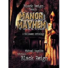 Manor Mayhem Anthology : From the Basement of The Notorious Black Reign (English Edition)