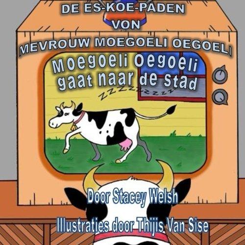 De Es-Koe-Paden van mevrouw Moegoeli Oegoeli: Moegoeli Oegoeli gaat naar de stad (Volume 1) (Dutch Edition) by Stacey Welsh (2014-09-20)