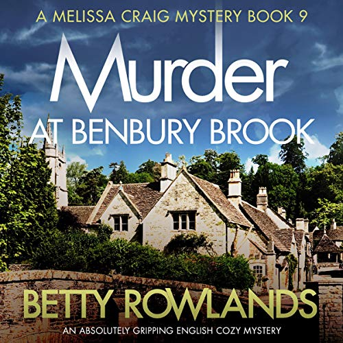 Pdf Thriller Murder at Benbury Brook: An Absolutely Gripping English Cozy Mystery: A Melissa Craig Mystery, Book 9
