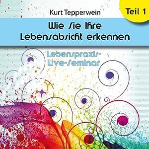 Wie Sie Ihre Lebensabsicht erkennen: Teil 1 (Lebenspraxis-Live-Seminar) Hörbuch