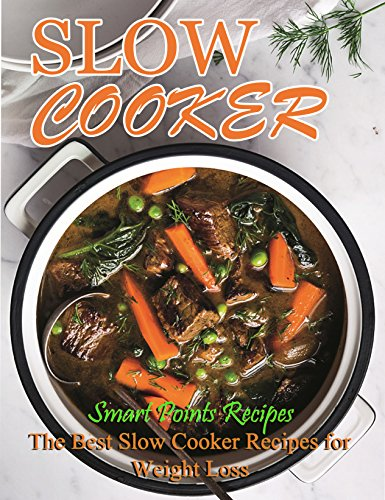 Slow Cooker Smart Points Recipes: The Best Slow Cooker Recipes for Weight Loss( Slow cooker cookbook, Crock Pot Recipes, Weight Loss,Healthy Slow Cooker, Smart Points Recipes)