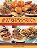 The Complete Guide to Traditional Jewish Cooking: An Extraordinary Culinary Encyclopedia with 400 Recipes and 1400 Photographs Celebrating Jewish ... Cuisines and Dishes Inspired by Jewish Foods