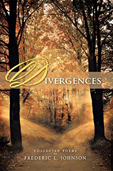 DIVERGENCES : COLLECTED POEMS OF FREDERIC L. JOHNSON by [FREDERIC L. JOHNSON]