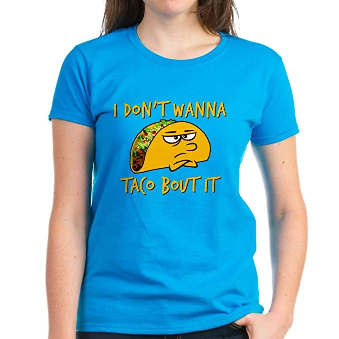 02052995 Amazon.com: CafePress - I Don't Wanna Taco Bout It T-Shirt - Womens ...