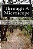 Through a Microscope, Mary Treat, &, Samuel Wells, Mary Treat, & Frederick Leroy Sargent, 1500134139