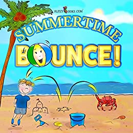 Summertime Bounce! An Entertaining Beach Day Book For Kids (Includes Real Picture Search Game) (Flitzy Books Rhyming Series 4) by [Books, Flitzy]