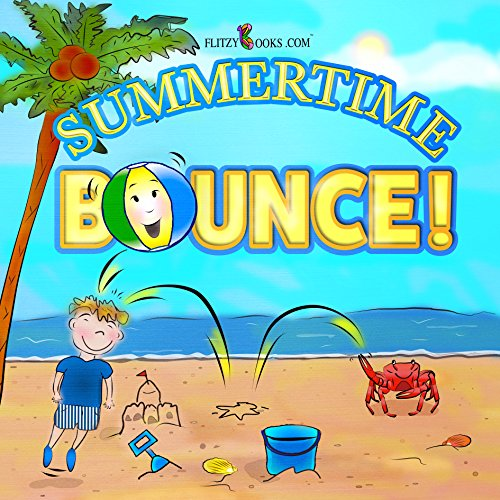 Summertime Bounce! An Entertaining Beach Day Book For Kids (Includes Real Picture Search Game) (Flitzy Books Rhyming Series 4)