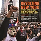 img - for Revolting New York: How 400 Years of Riot, Rebellion, Uprising, and Revolution Shaped a City (Geographies of Justice and Social Transformation Ser.) book / textbook / text book