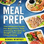 Meal Prep: The Ultimate Guide for Beginners, Fast and Easy Recipes for Weight Loss and Clean Eating   Donna Winfrey