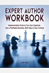 Expert Author Workbook: Implementation Tools to Turn Your Expertise into a Profitable Business, Self-Help or How-To Book Paperback