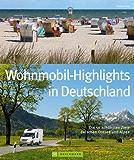 Deutschland mit dem Wohnmobil: 50 Ziele zwischen Sylt und Berchtesgadener Land, Eifel und Spreewald – inklusive Infos zu Wohnmobil Stell- und Campingplätzen sowie GPS-Koordinaten