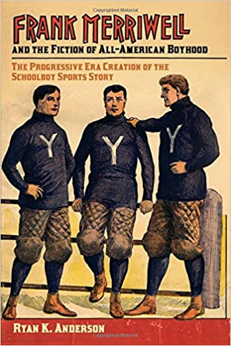 Read online Frank Merriwell and the Fiction of All-American Boyhood: The Progressive Era Creation of the Schoolboy Sports Story (Sport, Culture, and Society) PDF, azw (Kindle), ePub, doc, mobi