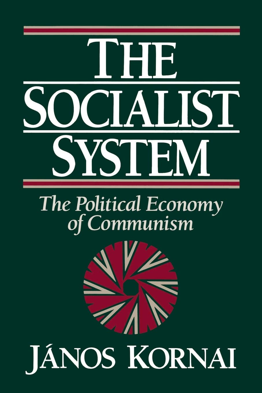 The Socialist System: The Political Economy of Communism: Amazon.es: Kornai, János: Libros en idiomas extranjeros