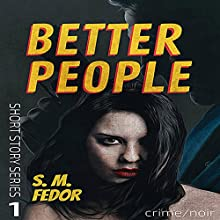 Better People: Short Story Series Audiobook by S.M. Fedor Narrated by Shane Morris