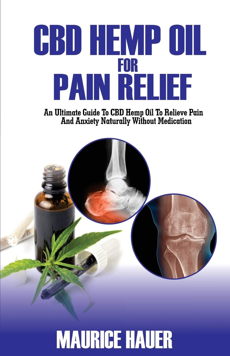 CBD Hemp Oil For Pain Relief: An Ultimate Guide