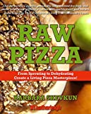Raw Pizza: From Sprouting to Dehydrating - Create a Living Pizza Masterpiece! (The Complete Book of Raw Food Series)