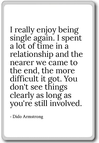 Amazoncom I Really Enjoy Being Single Again I Spent A Dido