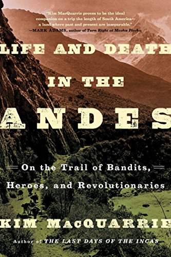 - Life and Death in the Andes: On the Trail of Bandits, Heroes, and Revolutionaries