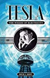 Tesla: The Wizard of Electricity by Kent, David J. (2013) Hardcover