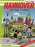Hannover: cartoons + stories. Mit aktuellen Informationen über die Expo-Stadt/With current information on the Expo host city; Deutsch/English