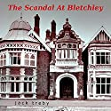 The Scandal At Bletchley (Hilary Manningham-Butler Book 1) Audiobook by Jack Treby Narrated by Jack Treby