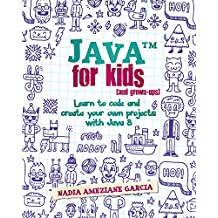 Java For Kids (and grown-ups): Learn to code and create your own projects with Java 8