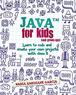 #freebooks – Java For Kids (and grown-ups): Learn to code and create your own projects with Java 8 by Nadia Ameziane Garcia