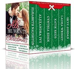 All He Wants for Christmas by [Naughton, Elisabeth, Ivy, Alexandra, Eden, Cynthia, Reus, Katie, Wright, Laura, Jordan, Skye]