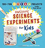 Awesome Science Experiments for Kids: 100+ Fun STEM / STEAM Projects and Why They Work