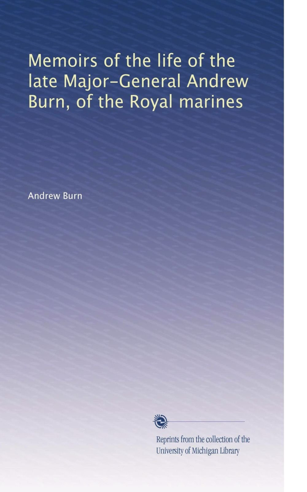 Download Memoirs of the life of the late Major-General Andrew Burn, of the Royal marines pdf