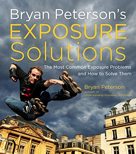 Bryan Peterson's Exposure Solutions: The Most Common Photography Problems and How to Solve Them (Guide Books Flash Peterson)