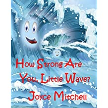 """How Strong Are You, Little Wave?"": (Being a good friend to others is an important skill children need to learn):(Bedtime stories Children's Picture Book Book 3)"