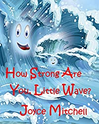 Children's Book: How Strong Are You, Little Wave? (ADVENTURE & EDUCATION SERIES FOR AGES 3 - 8) KIDS BOOKS COLLECTION: IMAGINATION & PLAY - ANIMAL HABITATS (Values ebook) (Beginner Reader Early)