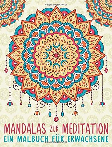 Mandalas Zur Meditation: Ein Malbuch für Erwachsene