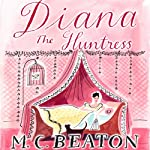 Diana the Huntress: The Six Sisters, Book 5 | M. C. Beaton