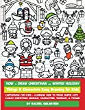 How to Draw Christmas and Winter Holiday Things & Characters Easy Drawing for Kids: Cartooning for Kids + Learning How to Draw Super Cute Kawaii ... Characters, Doodles, & Things (Volume 16)