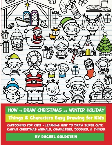 How to Draw Christmas and Winter Holiday Things amp Characters Easy Drawing for Kids: Cartooning for Kids  Learning How to Draw Super Cute Kawaii  Characters Doodles amp Things Volume 16