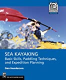 Sea Kayaking: Basic Skills, Paddling Techniques, and Expedition Planning (Mountaineering Outdoor Experts)