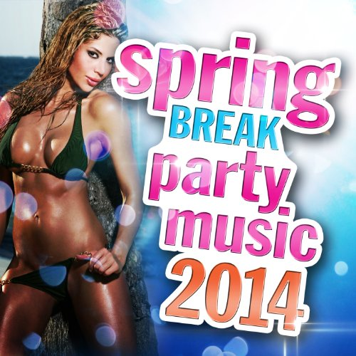 Spring Break Party Music 2014 - Break Spring 2014 Songs