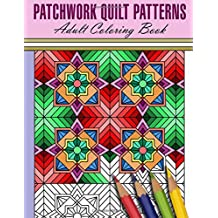 Patchwork Quilt Patterns Adult Coloring Book (Beautiful Adult Coloring Books) (Volume 55)