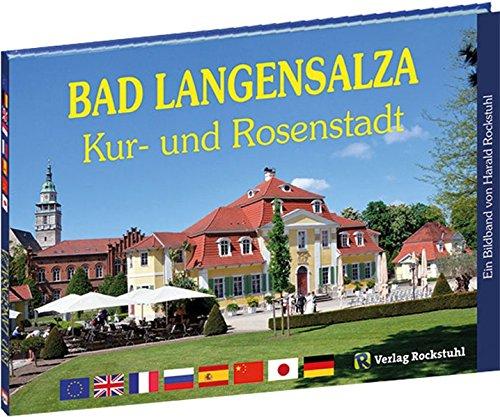 Bad Langensalza – Kur- und Rosenstadt in Thüringen - Ein Bildband [Sieben Sprachen]: Health resort and Rose town in Thuringia /Bad Langensalza – ville ... – Balneario y Ciudad de las Rosas en Turingia