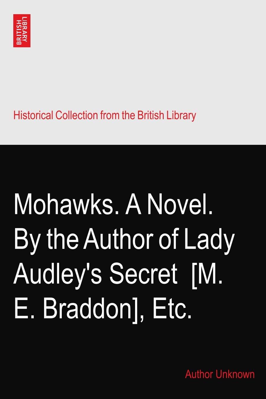 Mohawks. A Novel. By the Author of Lady Audley's Secret? [M. E. Braddon], Etc. PDF
