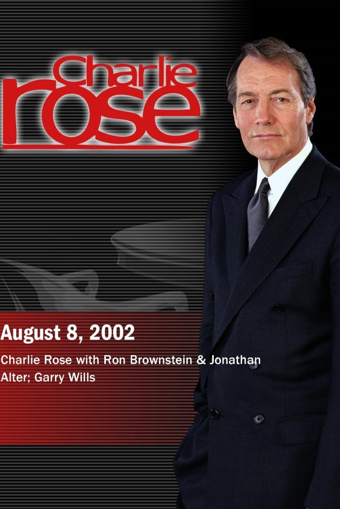 Charlie Rose with Ron Brownstein & Jonathan Alter; Garry Willis (August 8, 2002)