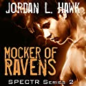 Mocker of Ravens: SPECTR Series 2, Book 1 Audiobook by Jordan L. Hawk Narrated by Brad Langer
