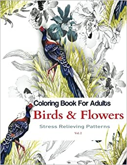 Amazon Coloring Books For Adults Birds And Flowers Stress Relieving Patterns Adult Volume 2 9781517239237