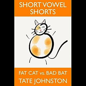 Fat Cat vs. Bad Bat: A Fun Phonics Story Starring Short Vowel A (Short Vowel Shorts Book 3)