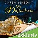 Die Duftnäherin (Duftnäherin 1) Hörbuch von Caren Benedikt Gesprochen von: Gabriele Blum