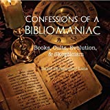 Confessions of a Bibliomaniac: Books, Cults, Evolution, and Skepticism