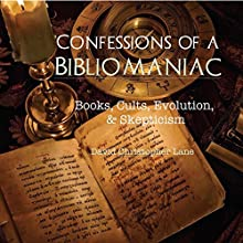 Confessions of a Bibliomaniac: Books, Cults, Evolution, and Skepticism Audiobook by David Christopher Lane Narrated by John Longen